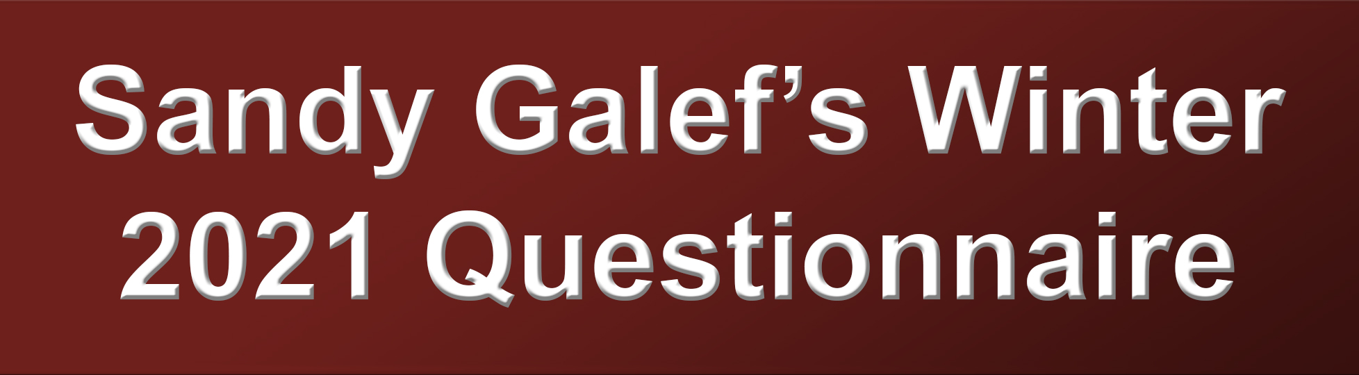 Sandy Galef's Winter 2021 Questionnaire